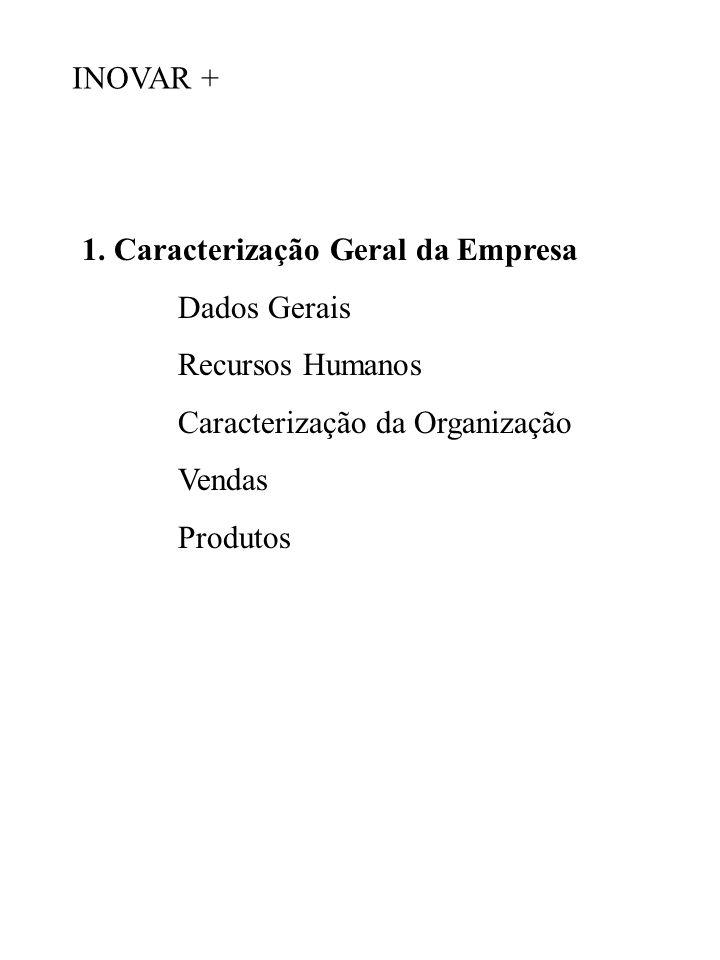 INOVAR + 1. Caracterização Geral da Empresa. Dados Gerais. Recursos Humanos. Caracterização da Organização.