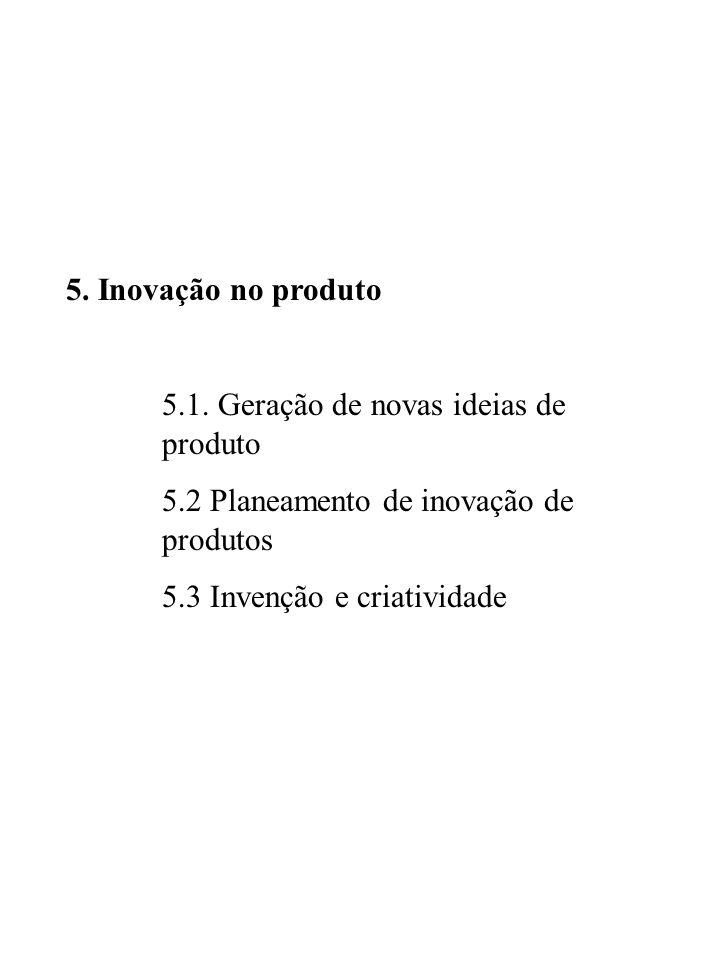 5. Inovação no produto 5.1. Geração de novas ideias de produto. 5.2 Planeamento de inovação de produtos.