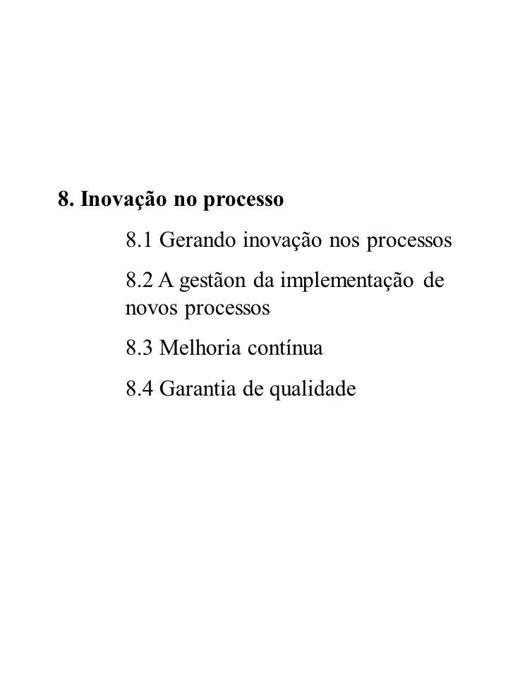8. Inovação no processo 8.1 Gerando inovação nos processos. 8.2 A gestãon da implementação de novos processos.