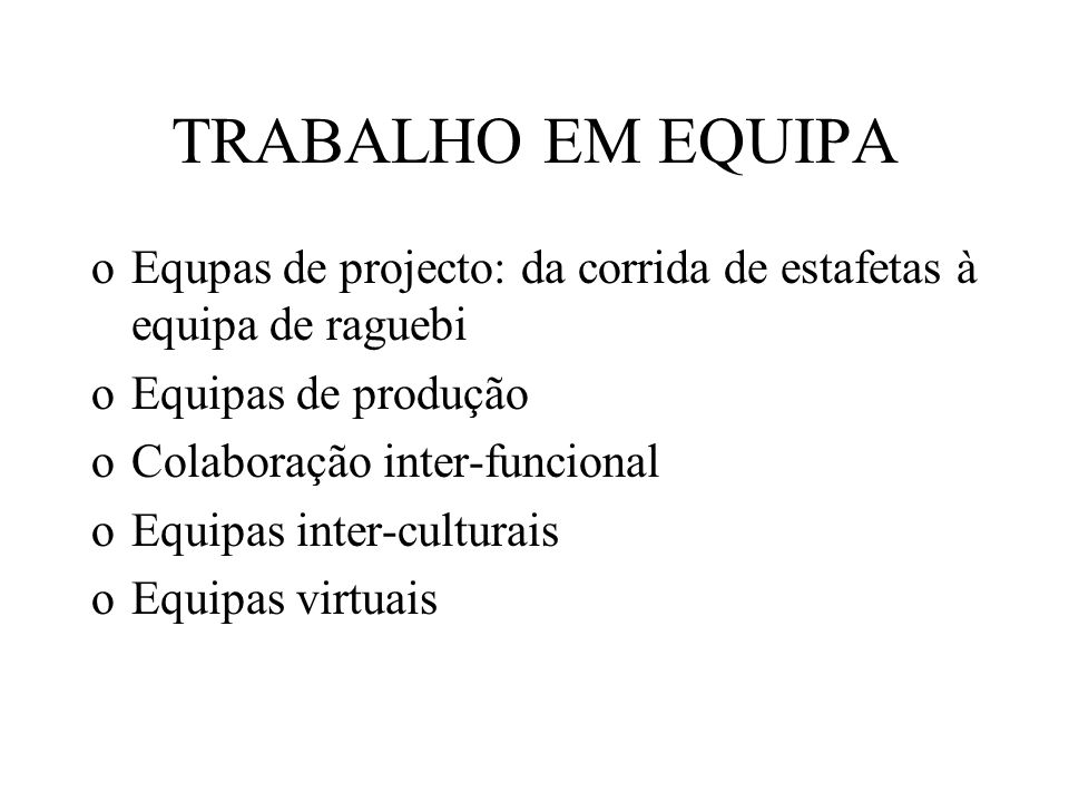 TRABALHO EM EQUIPA Equpas de projecto: da corrida de estafetas à equipa de raguebi. Equipas de produção.