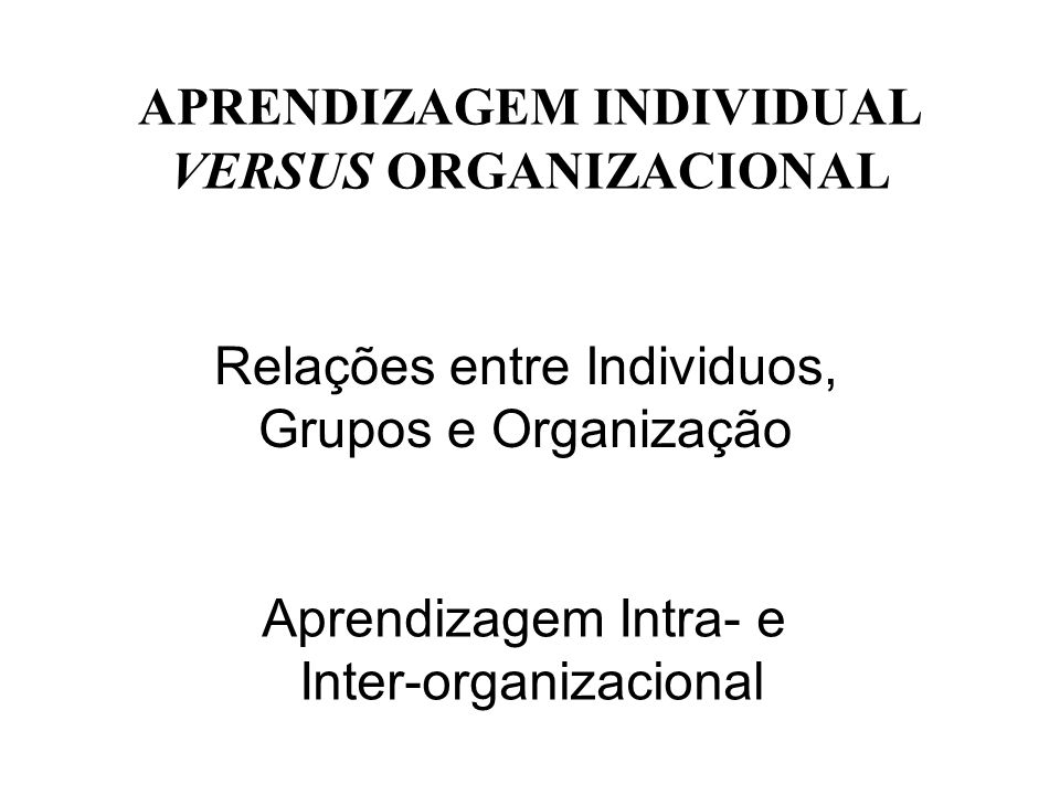 APRENDIZAGEM INDIVIDUAL VERSUS ORGANIZACIONAL