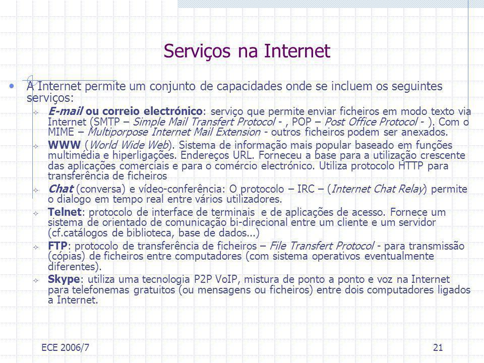Serviços na Internet A Internet permite um conjunto de capacidades onde se incluem os seguintes serviços: