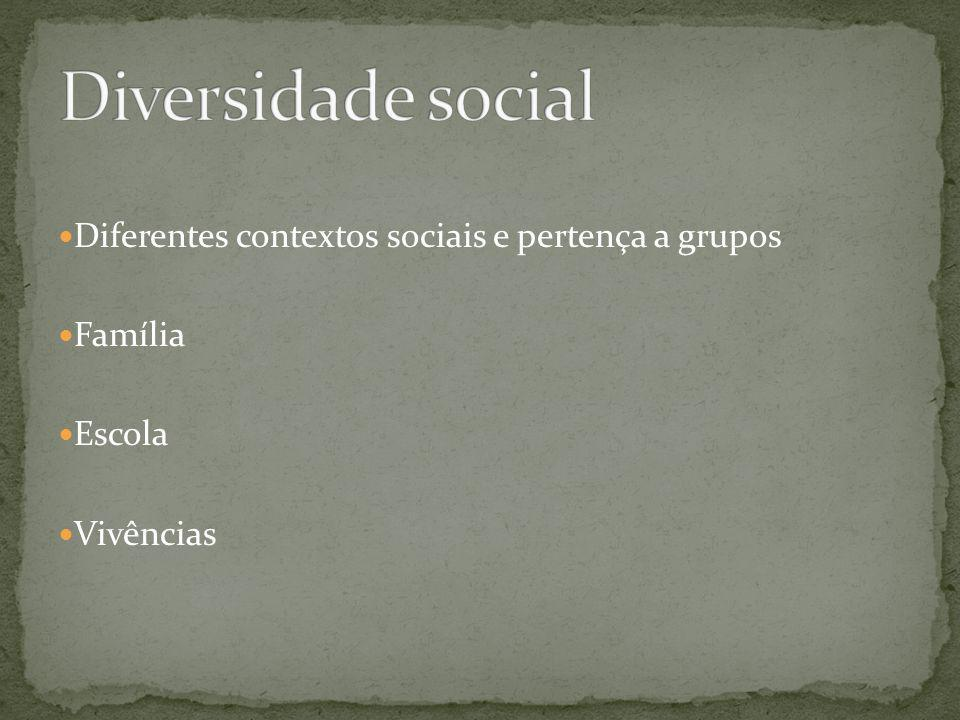 Diversidade social Diferentes contextos sociais e pertença a grupos