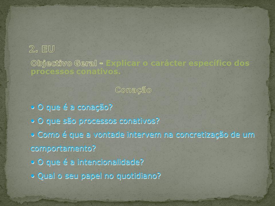2. EU Objectivo Geral - Explicar o carácter específico dos processos conativos. Conação. • O que é a conação