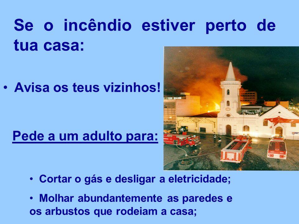 Se o incêndio estiver perto de tua casa: