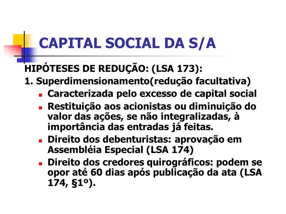 CAPITAL SOCIAL DA S/A HIPÓTESES DE REDUÇÃO: (LSA 173):