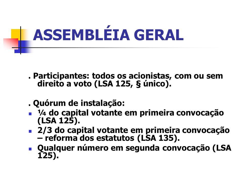 ASSEMBLÉIA GERAL . Participantes: todos os acionistas, com ou sem direito a voto (LSA 125, § único).