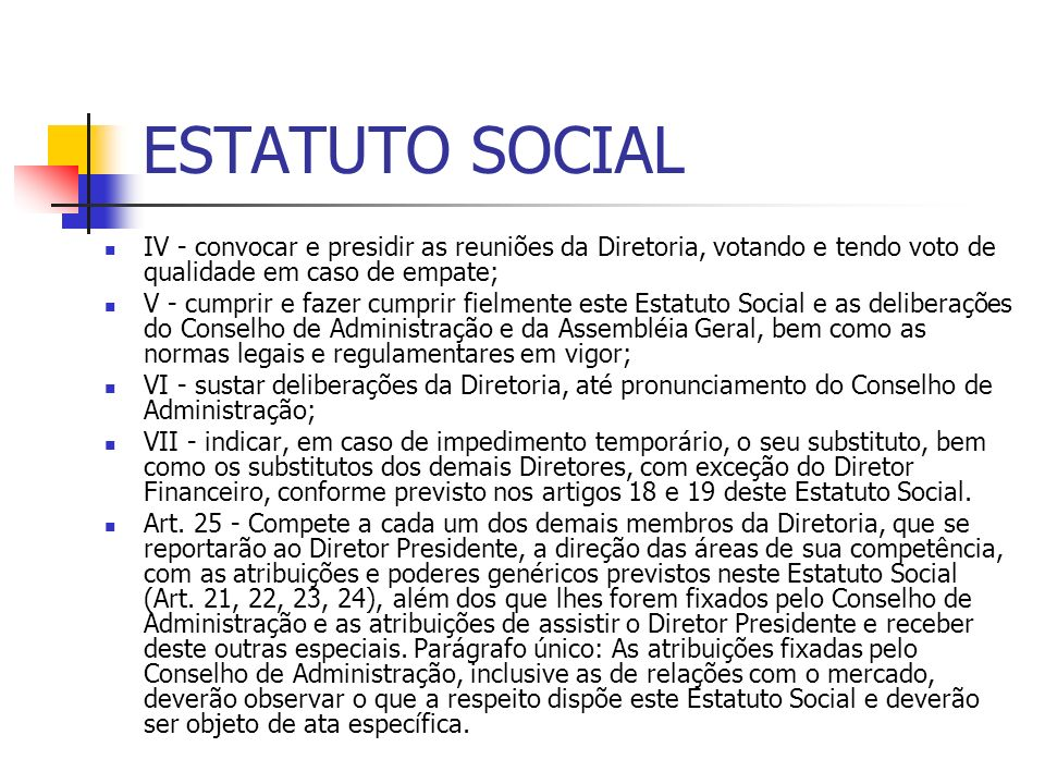 ESTATUTO SOCIAL IV - convocar e presidir as reuniões da Diretoria, votando e tendo voto de qualidade em caso de empate;