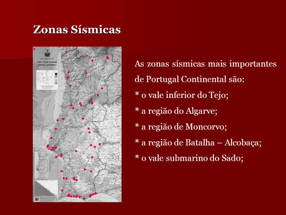 Zonas Sísmicas As zonas sísmicas mais importantes de Portugal Continental são: o vale inferior do Tejo;