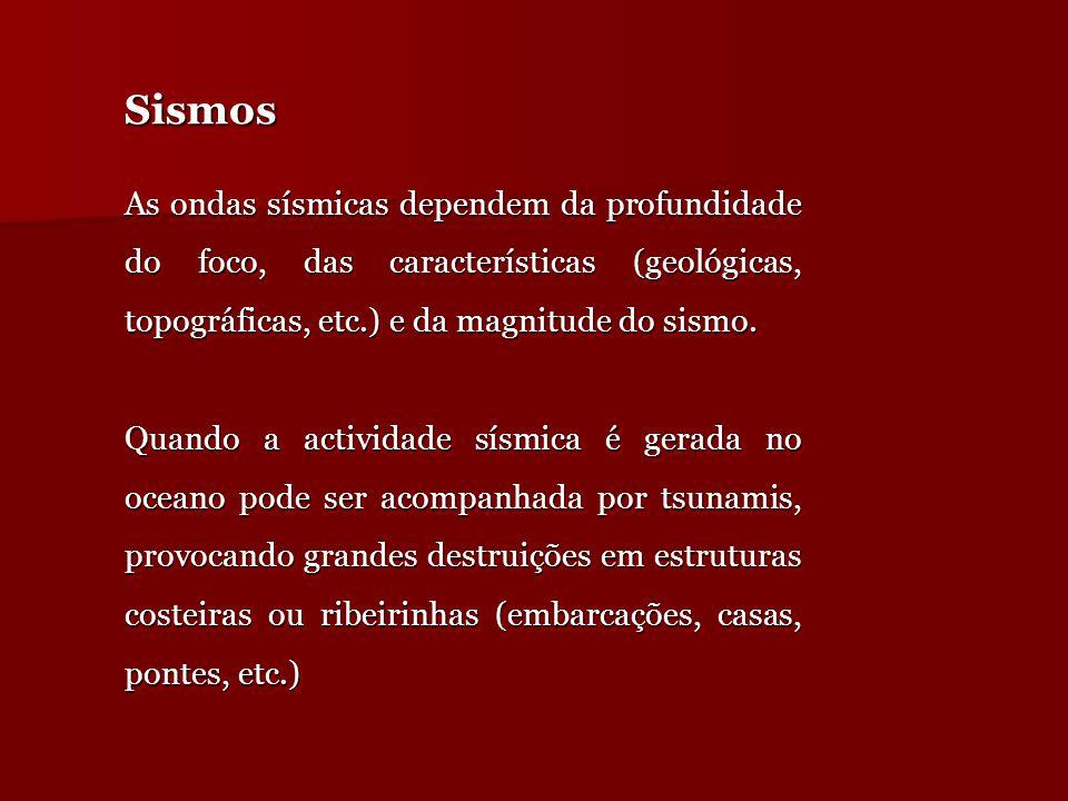 Sismos As ondas sísmicas dependem da profundidade do foco, das características (geológicas, topográficas, etc.) e da magnitude do sismo.