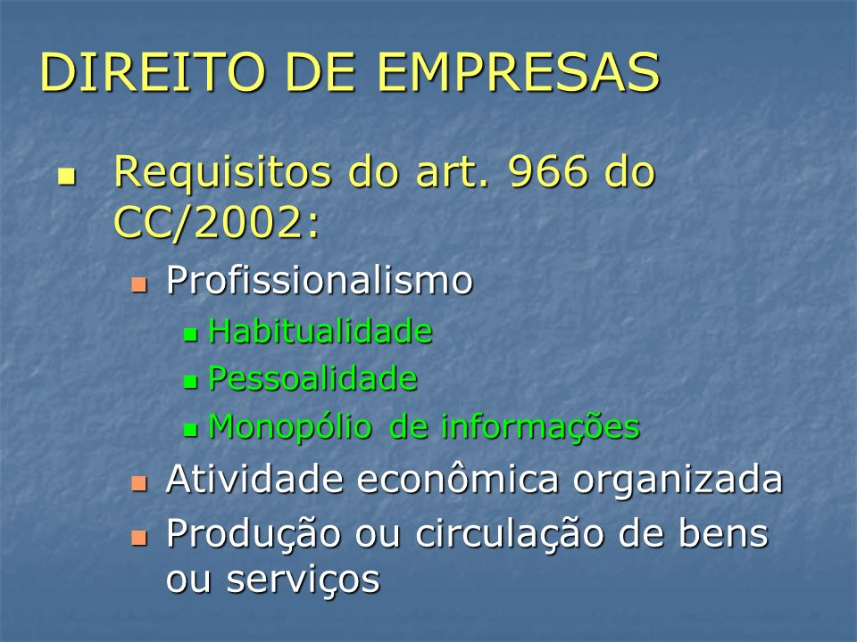 DIREITO DE EMPRESAS Requisitos do art. 966 do CC/2002: