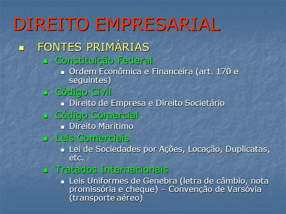 DIREITO EMPRESARIAL FONTES PRIMÁRIAS Constituição Federal Código Civil