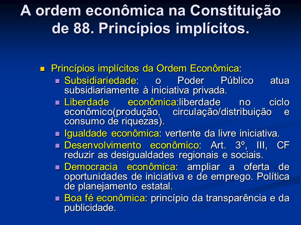 A ordem econômica na Constituição de 88. Princípios implícitos.