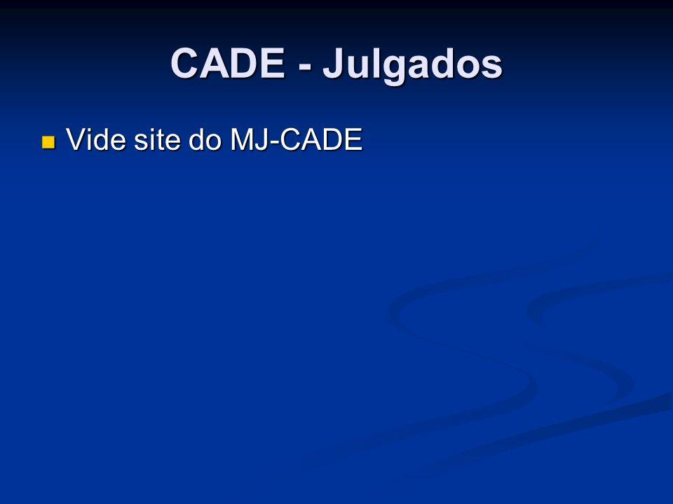 CADE - Julgados Vide site do MJ-CADE