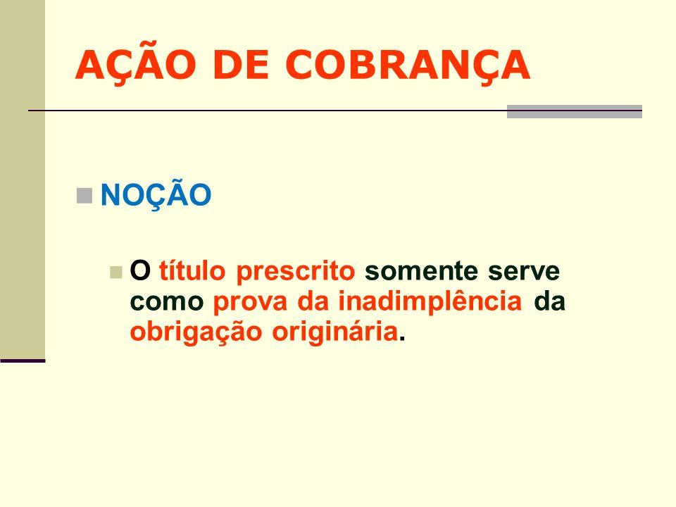 AÇÃO DE COBRANÇA NOÇÃO. O título prescrito somente serve como prova da inadimplência da obrigação originária.
