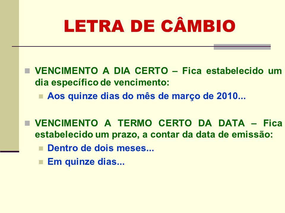 LETRA DE CÂMBIO VENCIMENTO A DIA CERTO – Fica estabelecido um dia específico de vencimento: Aos quinze dias do mês de março de 2010...