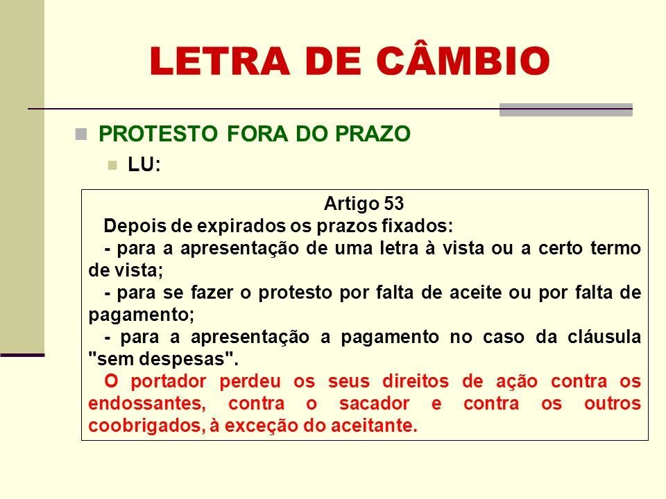 LETRA DE CÂMBIO PROTESTO FORA DO PRAZO LU: Artigo 53