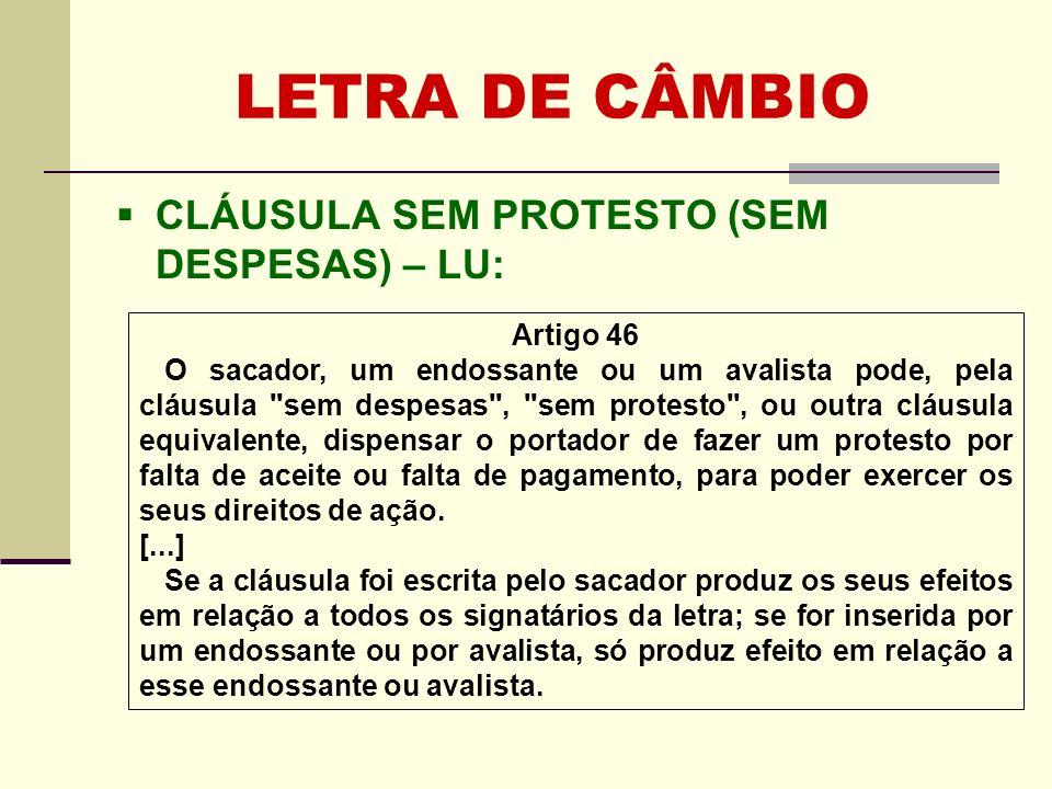 LETRA DE CÂMBIO CLÁUSULA SEM PROTESTO (SEM DESPESAS) – LU: Artigo 46