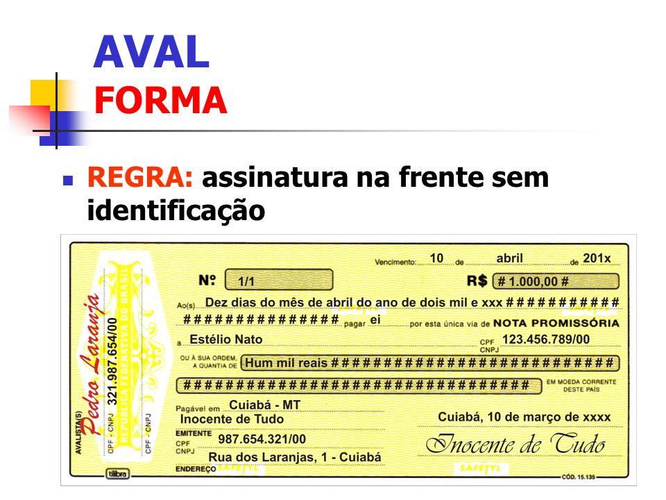 AVAL FORMA REGRA: assinatura na frente sem identificação