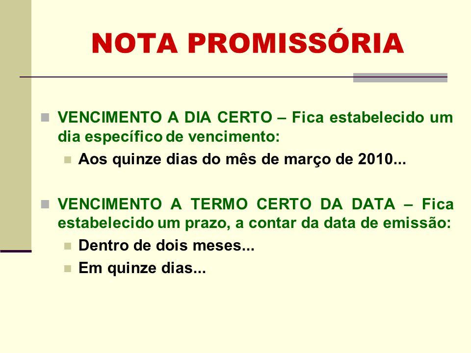 NOTA PROMISSÓRIA VENCIMENTO A DIA CERTO – Fica estabelecido um dia específico de vencimento: Aos quinze dias do mês de março de 2010...