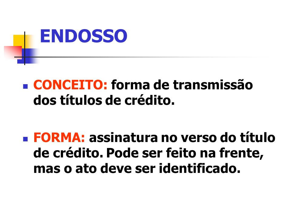 ENDOSSO CONCEITO: forma de transmissão dos títulos de crédito.