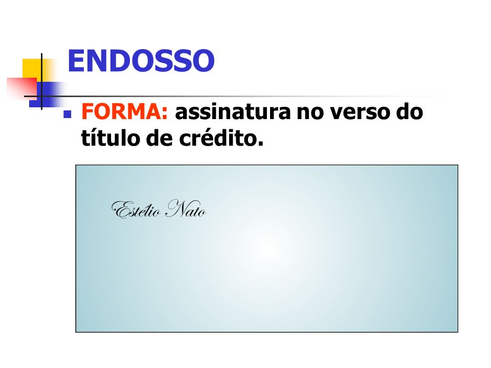 ENDOSSO FORMA: assinatura no verso do título de crédito.