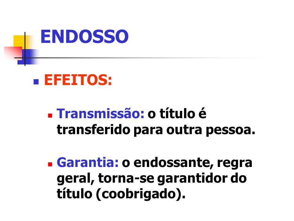 ENDOSSO EFEITOS: Transmissão: o título é transferido para outra pessoa.