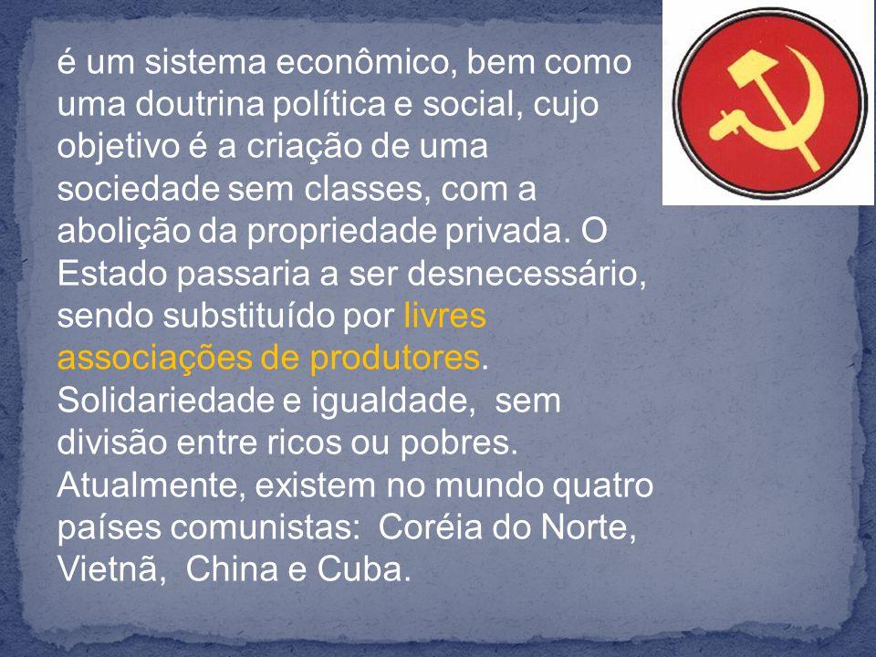 é um sistema econômico, bem como uma doutrina política e social, cujo objetivo é a criação de uma sociedade sem classes, com a abolição da propriedade privada.