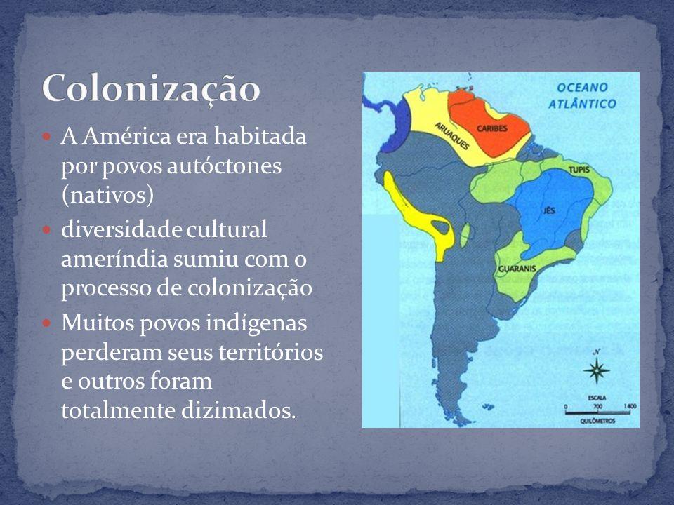 Colonização A América era habitada por povos autóctones (nativos)