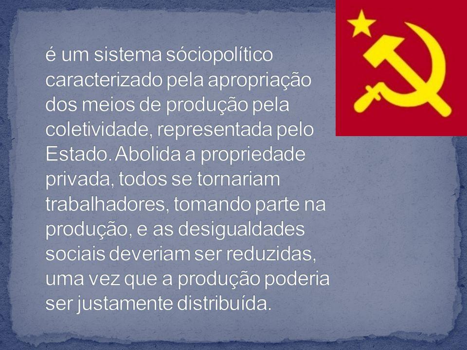 é um sistema sóciopolítico caracterizado pela apropriação dos meios de produção pela coletividade, representada pelo Estado.