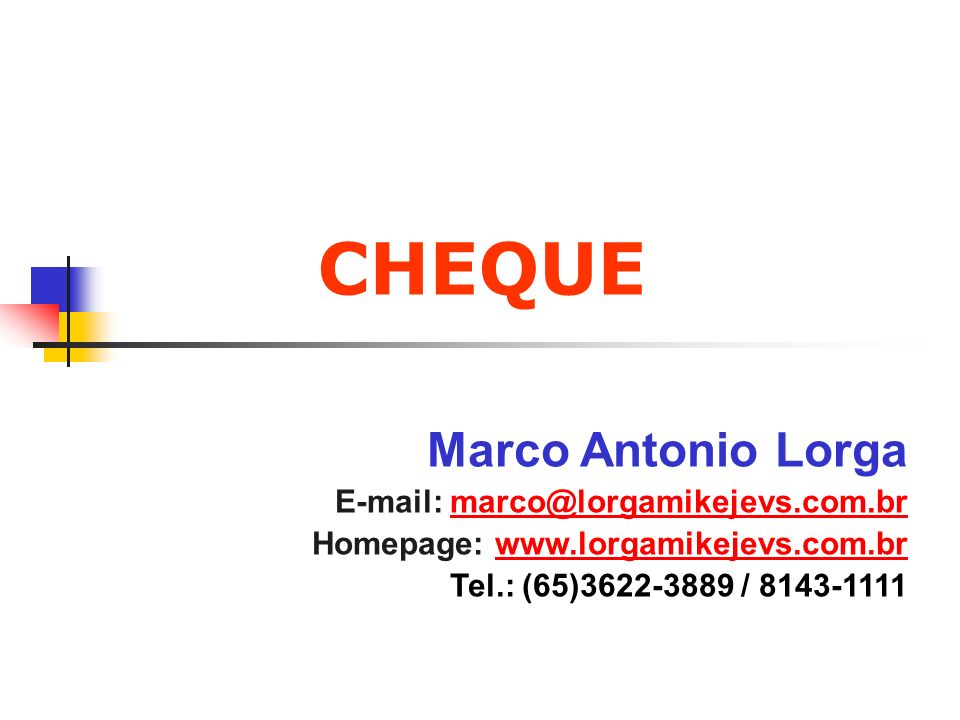 CHEQUE Marco Antonio Lorga E-mail: marco@lorgamikejevs.com.br