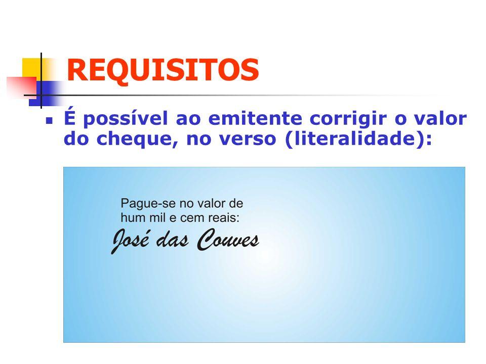 REQUISITOS É possível ao emitente corrigir o valor do cheque, no verso (literalidade): Clique para adicionar texto.