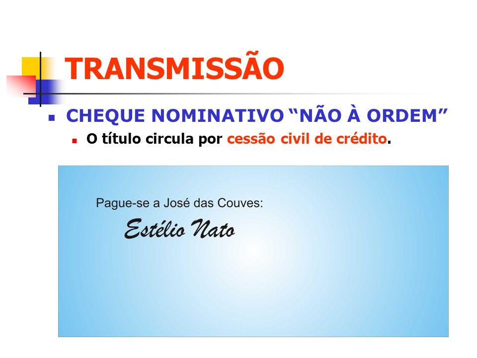 TRANSMISSÃO CHEQUE NOMINATIVO NÃO À ORDEM
