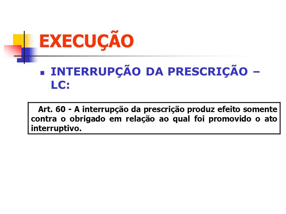 EXECUÇÃO INTERRUPÇÃO DA PRESCRIÇÃO – LC: