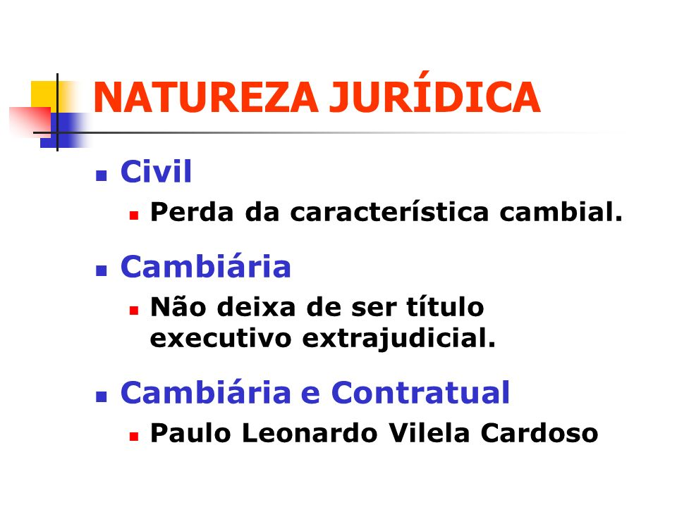 NATUREZA JURÍDICA Civil Cambiária Cambiária e Contratual