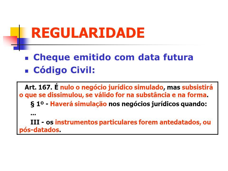 REGULARIDADE Cheque emitido com data futura Código Civil: