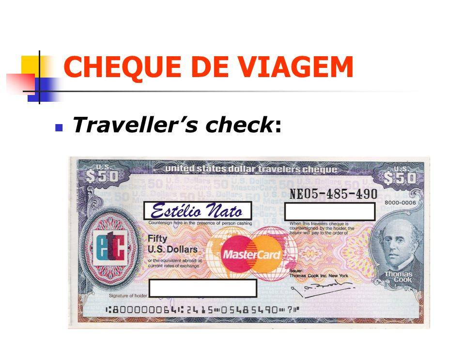 CHEQUE DE VIAGEM Traveller's check: