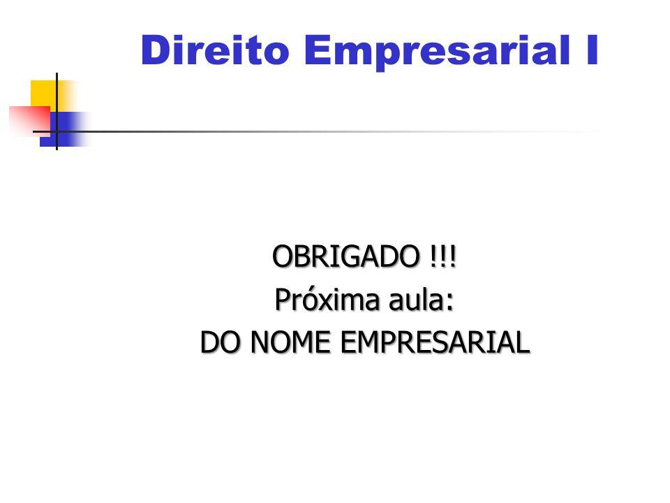 Direito Empresarial I OBRIGADO !!! Próxima aula: DO NOME EMPRESARIAL