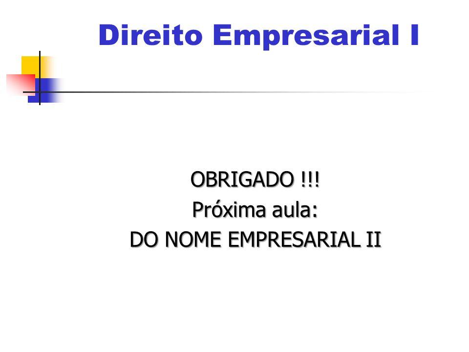 Direito Empresarial I OBRIGADO !!! Próxima aula: