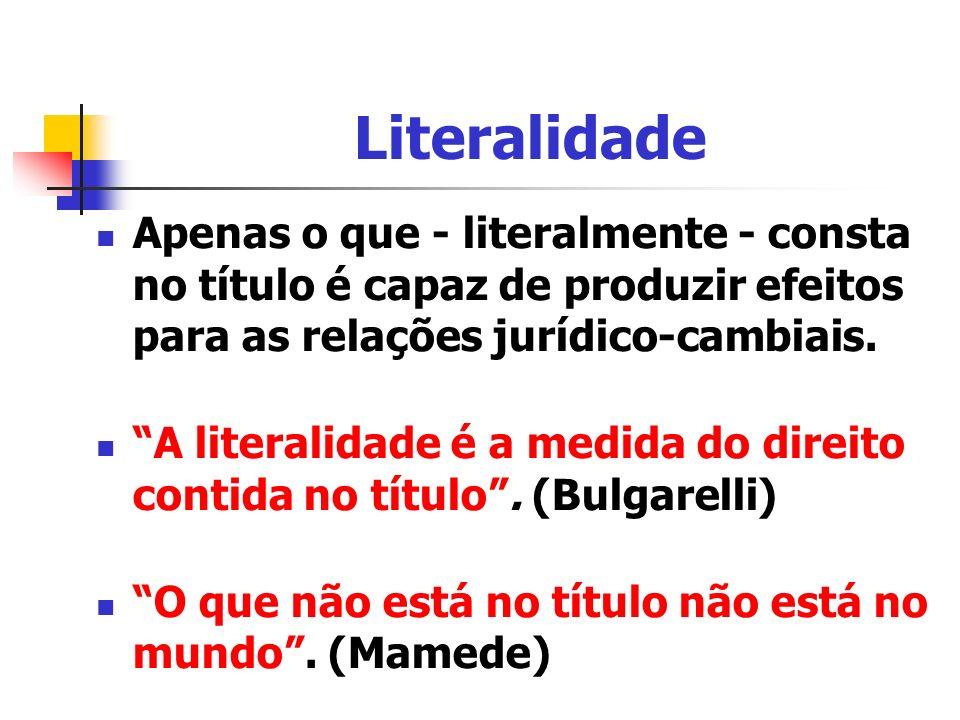 Literalidade Apenas o que - literalmente - consta no título é capaz de produzir efeitos para as relações jurídico-cambiais.