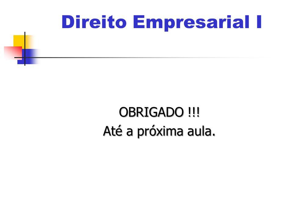 Direito Empresarial I OBRIGADO !!! Até a próxima aula.