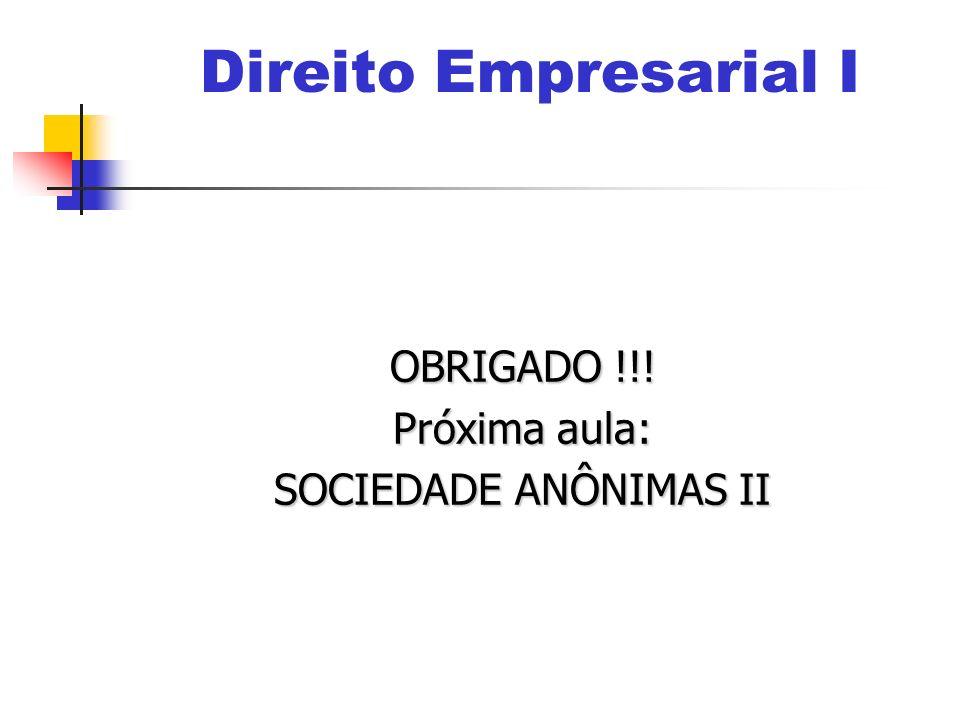 Direito Empresarial I OBRIGADO !!! Próxima aula: SOCIEDADE ANÔNIMAS II