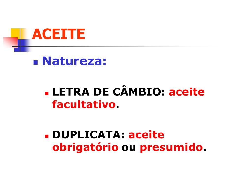 ACEITE Natureza: LETRA DE CÂMBIO: aceite facultativo.