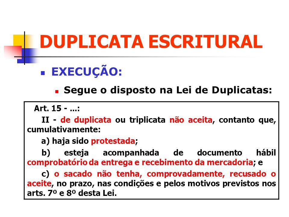 DUPLICATA ESCRITURAL EXECUÇÃO: Segue o disposto na Lei de Duplicatas: