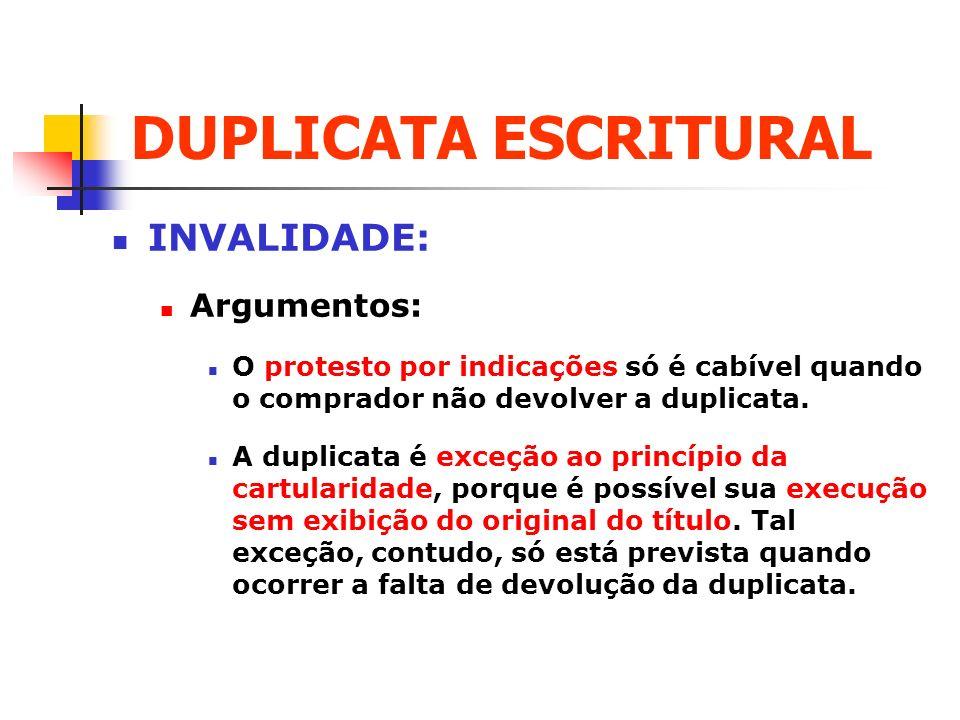 DUPLICATA ESCRITURAL INVALIDADE: Argumentos: