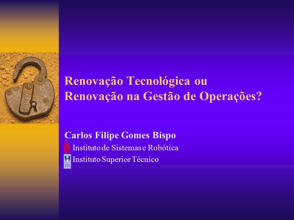 Renovação Tecnológica ou Renovação na Gestão de Operações