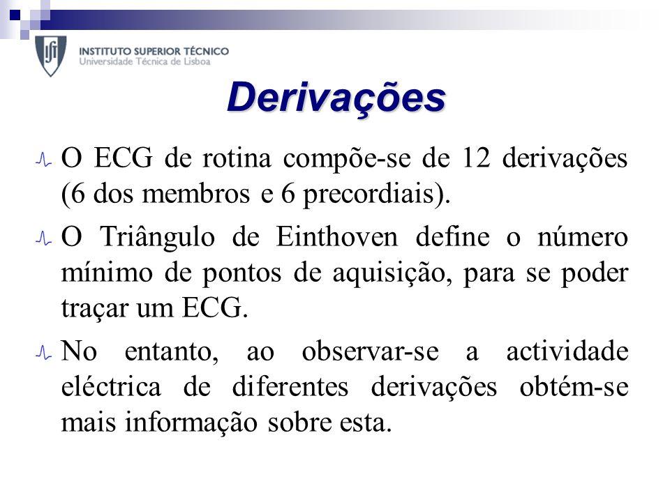 Derivações O ECG de rotina compõe-se de 12 derivações (6 dos membros e 6 precordiais).