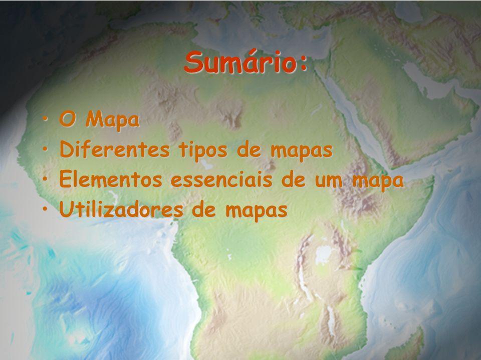 Sumário: O Mapa Diferentes tipos de mapas