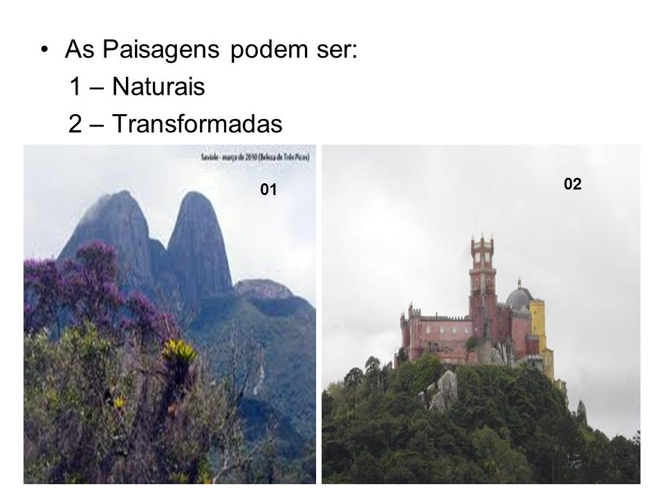 As Paisagens podem ser: 1 – Naturais 2 – Transformadas