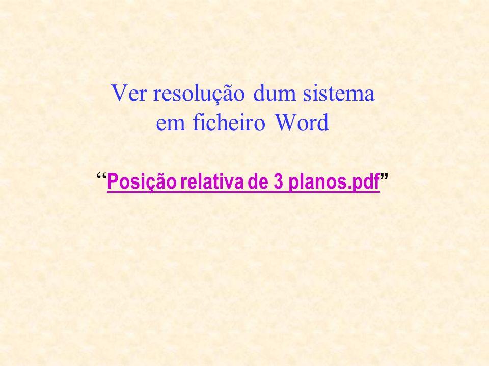 Ver resolução dum sistema em ficheiro Word Posição relativa de 3 planos.pdf